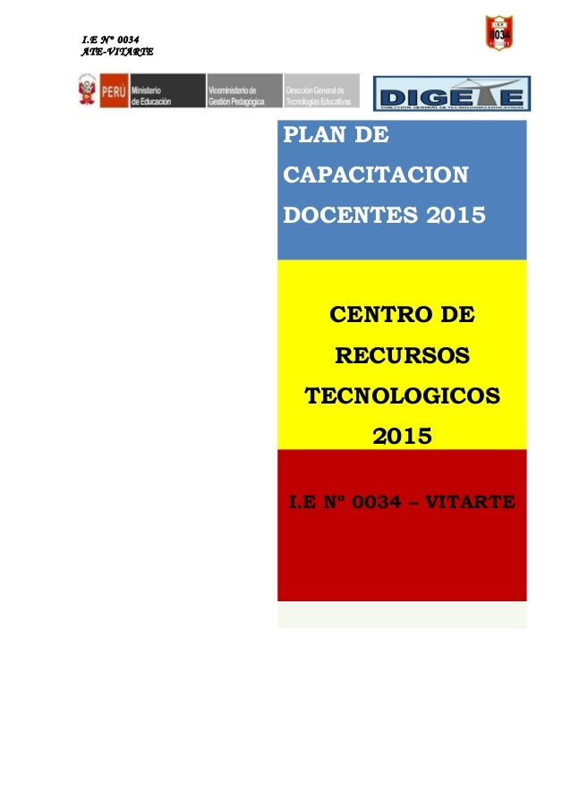 I.E N° 0034 ATE-VITARTE PLAN DE CAPACITACION DOCENTES 2015 CENTRO DE RECURSOS TECNOLOGICOS 2015 I.E Nº 0034 – VITARTE