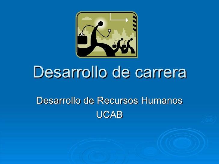 Desarrollo de carrera Desarrollo de Recursos Humanos UCAB
