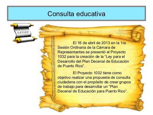 Consulta educativa  El 16 de abril de 2013 en la 1ra Sesión Ordinaria de la Cámara de Representantes se presentó el Proyec...