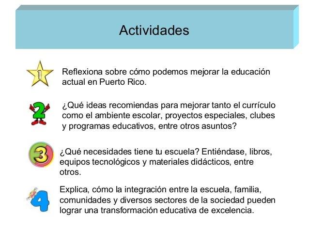 Actividades Reflexiona sobre cómo podemos mejorar la educación actual en Puerto Rico. ¿Qué ideas recomiendas para mejorar ...