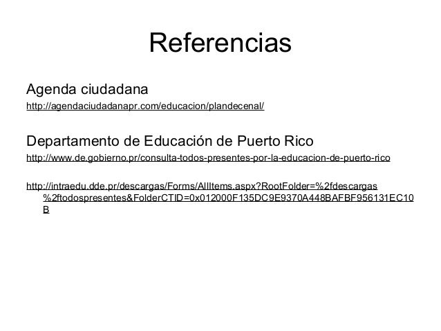 Referencias Agenda ciudadana http://agendaciudadanapr.com/educacion/plandecenal/  Departamento de Educación de Puerto Rico...