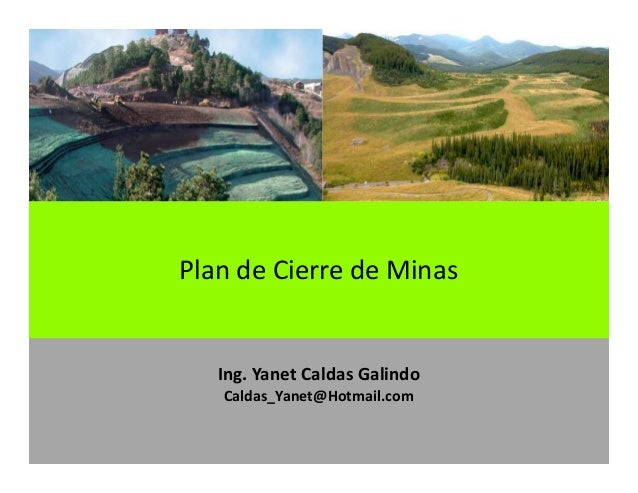 Ing. Yanet Caldas Galindo Caldas_Yanet@Hotmail.com Plan de Cierre de Minas