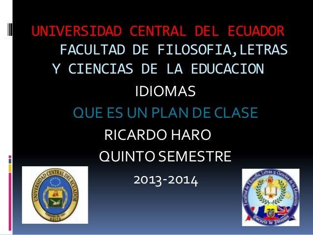 UNIVERSIDAD CENTRAL DEL ECUADOR FACULTAD DE FILOSOFIA,LETRAS Y CIENCIAS DE LA EDUCACION IDIOMAS QUE ES UN PLAN DE CLASE RI...