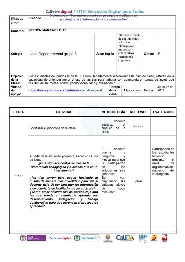 IPlan de clase: Creando……. Docente: NELSON MARTINEZ DIAZ Colegio: Liceo Departamental grupo 3 Área: Inglés *tics como medi...