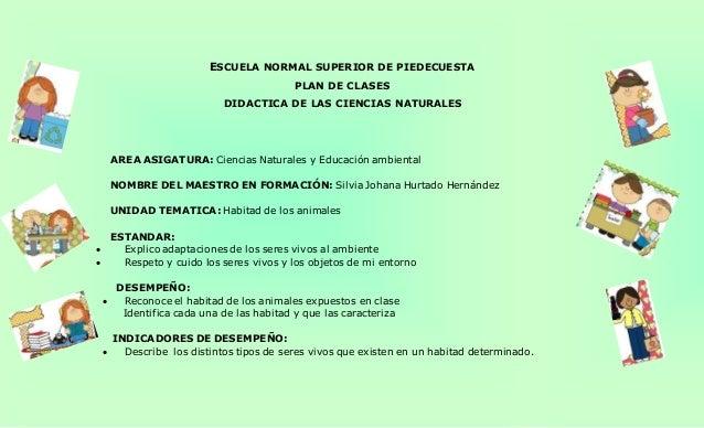 ESCUELA NORMAL SUPERIOR DE PIEDECUESTA  PLAN DE CLASES  DIDACTICA DE LAS CIENCIAS NATURALES  AREA ASIGATURA: Ciencias Natu...