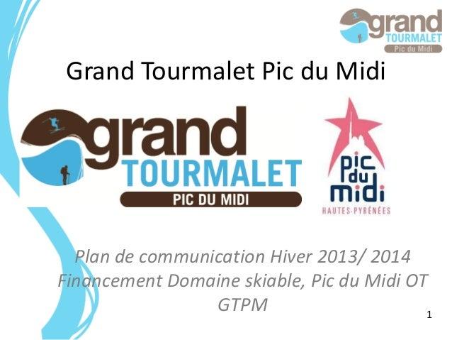 Grand Tourmalet Pic du Midi  Plan de communication Hiver 2013/ 2014 Financement Domaine skiable, Pic du Midi OT GTPM 1