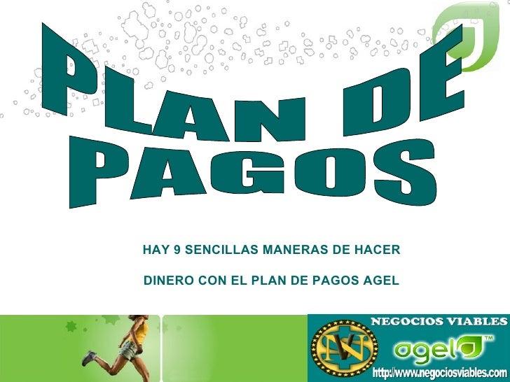 HAY 9 SENCILLAS MANERAS DE HACER DINERO CON EL PLAN DE PAGOS AGEL PLAN DE PAGOS