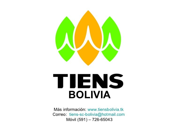 Más información:  www.tiensbolivia.tk   Correo:  [email_address]   Móvil (591) – 726-65043 BOLIVIA