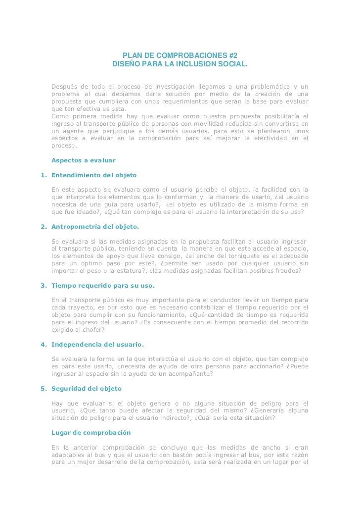 PLAN DE COMPROBACIONES #2<br />DISEÑO PARA LA INCLUSION SOCIAL.<br />Después de todo el proceso de investigación llegamos ...