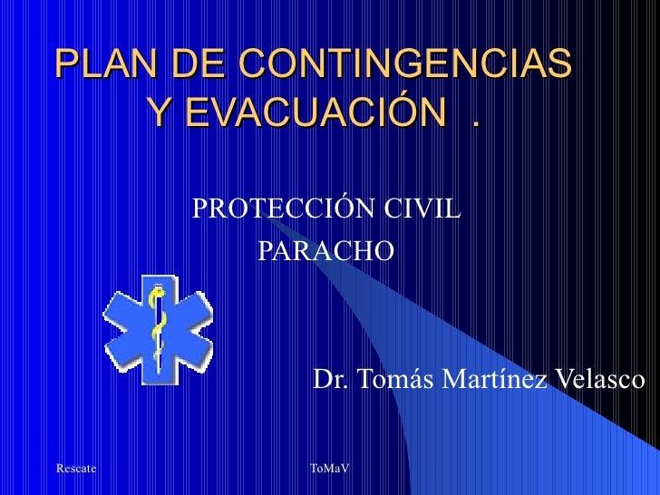 PLAN DE CONTINGENCIAS    Y EVACUACIÓN .          PROTECCIÓN CIVIL             PARACHO                 Dr. Tomás Martínez V...