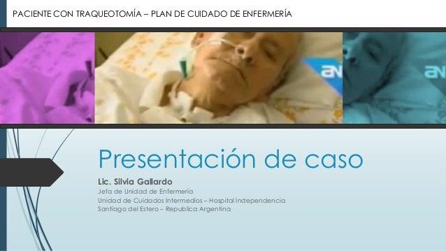 Presentación de caso Lic. Silvia Gallardo Jefa de Unidad de Enfermería Unidad de Cuidados Intermedios – Hospital Independe...
