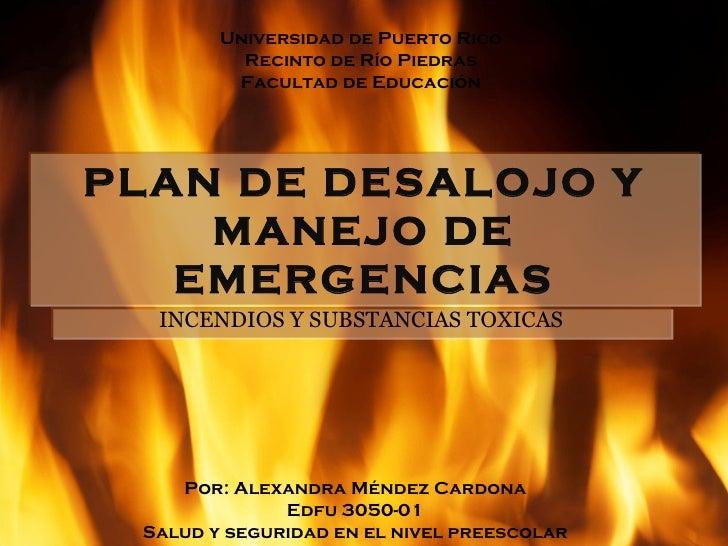 PLAN DE DESALOJO Y MANEJO DE EMERGENCIAS INCENDIOS Y SUBSTANCIAS TOXICAS Universidad de Puerto Rico Recinto de Río Piedras...