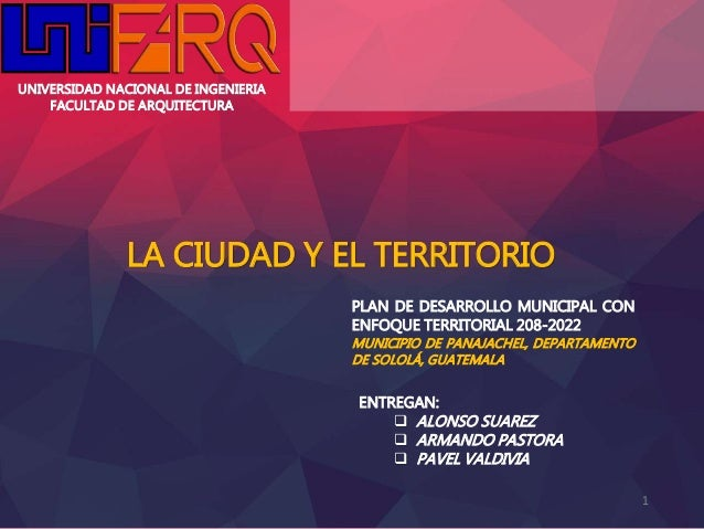 UNIVERSIDAD NACIONAL DE INGENIERIA FACULTAD DE ARQUITECTURA LA CIUDAD Y EL TERRITORIO PLAN DE DESARROLLO MUNICIPAL CON ENF...
