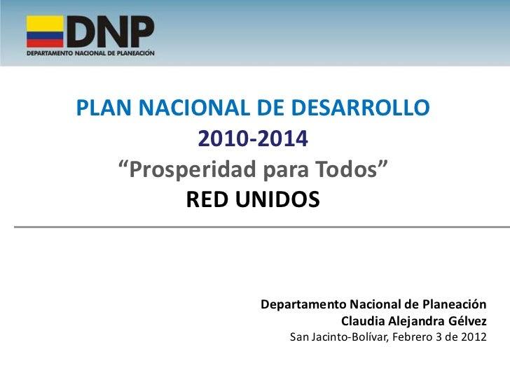 """PLAN NACIONAL DE DESARROLLO          2010-2014   """"Prosperidad para Todos""""         RED UNIDOS              Departamento Nac..."""