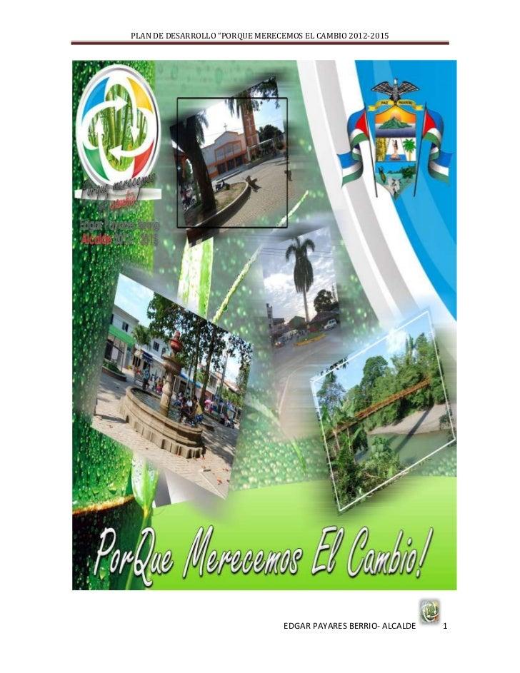"""PLAN DE DESARROLLO """"PORQUE MERECEMOS EL CAMBIO 2012-2015                                 EDGAR PAYARES BERRIO- ALCALDE   1"""