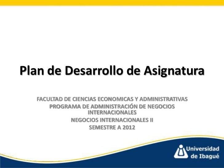 Plan de Desarrollo de Asignatura  FACULTAD DE CIENCIAS ECONOMICAS Y ADMINISTRATIVAS      PROGRAMA DE ADMINISTRACIÓN DE NEG...