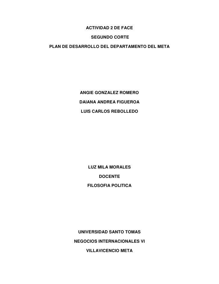 ACTIVIDAD 2 DE FACE<br /> SEGUNDO CORTE<br />PLAN DE DESARROLLO DEL DEPARTAMENTO DEL META<br />ANGIE GONZALEZ ROMERO<br />...