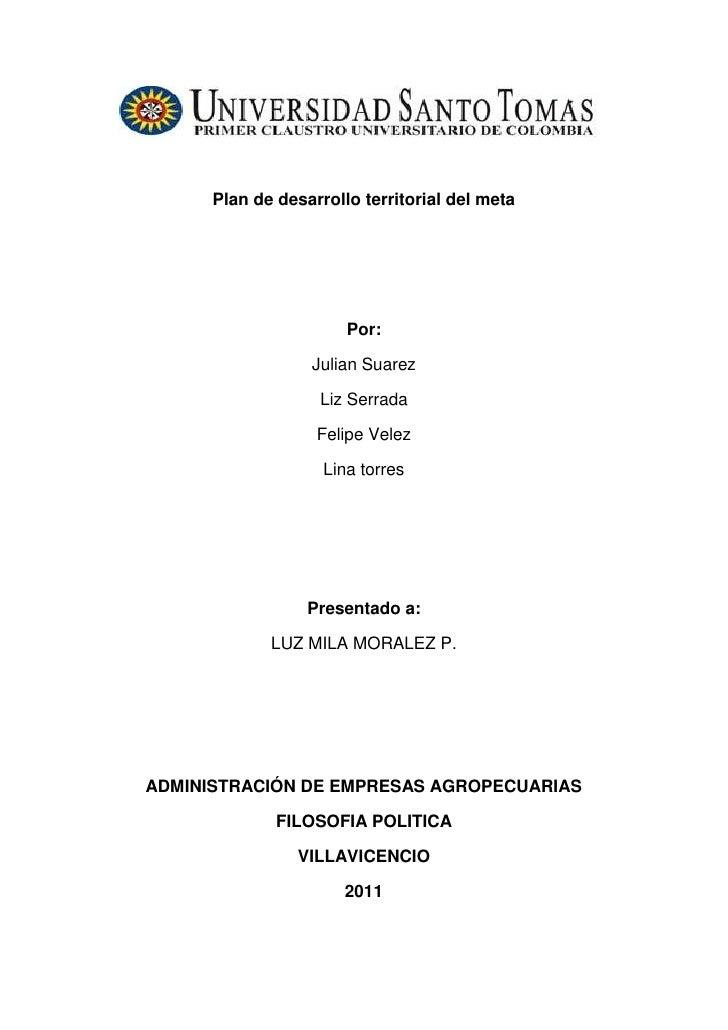 Plan de desarrollo territorial del meta<br /> <br />Por: <br />Julian Suarez <br />Liz Serrada<br />Felipe Velez  <br />Li...
