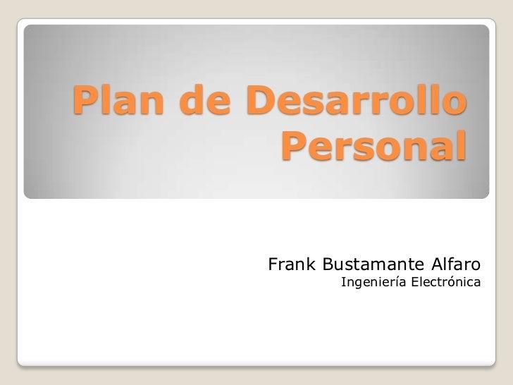 Plan de Desarrollo         Personal        Frank Bustamante Alfaro               Ingeniería Electrónica