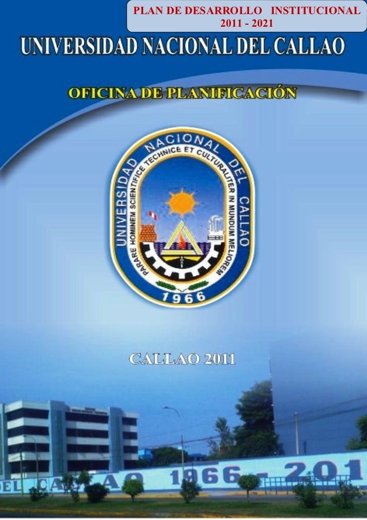 PLAN DE DESARROLLO INSTITUCIONAL                      2011 - 2021Plan de Desarrollo Institucional de la UNAC 2011 - 2021  ...