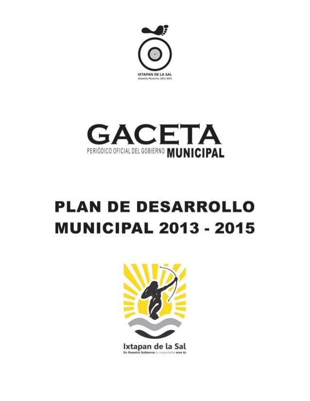 GOBIERNO MUNICIPAL 2013-2015 IXTAPAN DE LA SAL 1 Contenido 1. PRESENTACIÓN DEL PLAN DE DESARROLLO MUNICIPAL..................