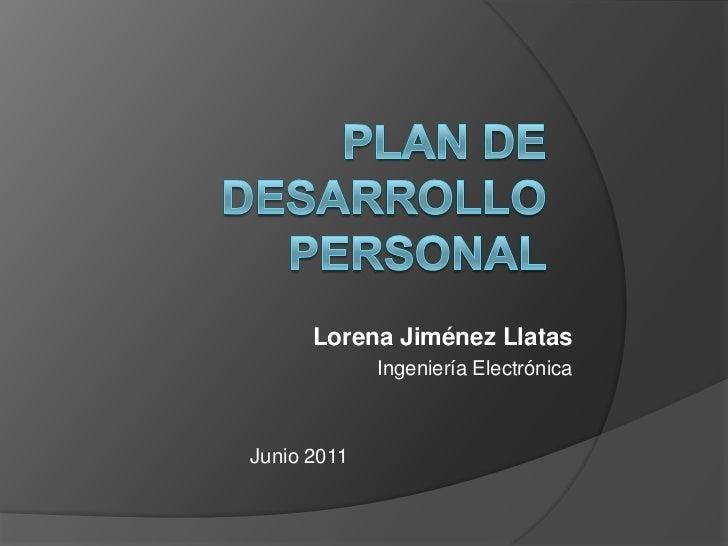 Plan de desarrollo personal<br />Lorena Jiménez Llatas<br />Ingeniería Electrónica<br />Junio 2011 <br />