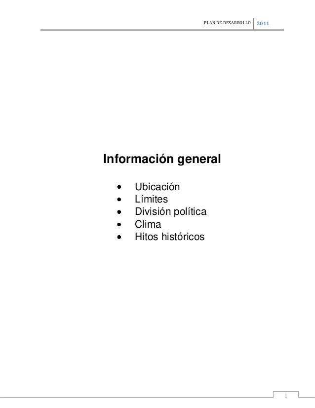 PLAN DE DESARROLLO  2011  Información general Ubicación Límites División política Clima Hitos históricos  1