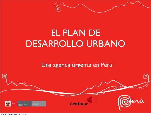 EL PLAN DE DESARROLLO URBANO Una agenda urgente en Perú  martes 12 de noviembre de 13