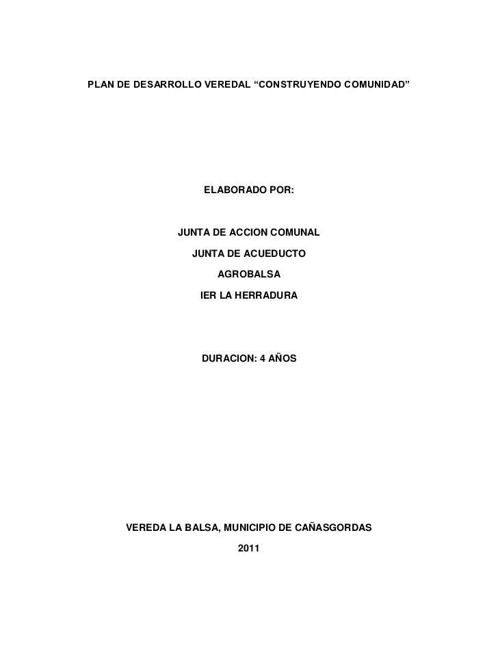 """PLAN DE DESARROLLO VEREDAL """"CONSTRUYENDO COMUNIDAD""""<br />ELABORADO POR:<br />JUNTA DE ACCION COMUNAL<br />JUNTA DE ACUEDUC..."""