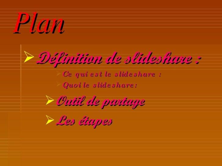 Plan <ul><li>Définition de slideshare : </li></ul><ul><ul><ul><ul><li>Ce qui est le slideshare :  </li></ul></ul></ul></ul...