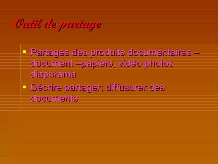 Outil de partage <ul><li>Partages des produits documentaires –document –papiers, vidéo photos  diaporama  </li></ul><ul><l...