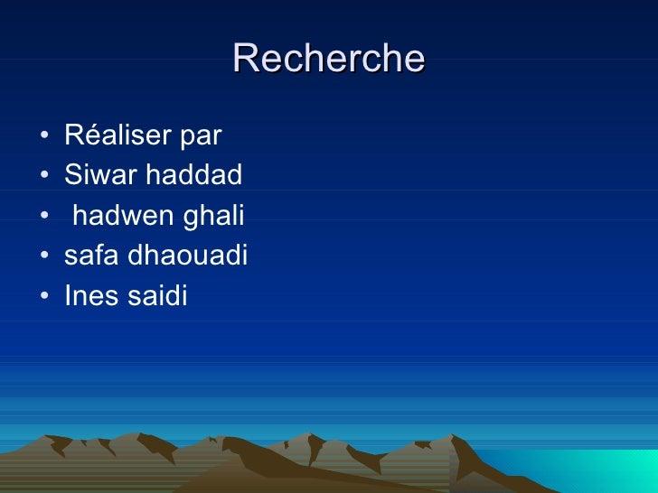 Recherche <ul><li>Réaliser par </li></ul><ul><li>Siwar haddad </li></ul><ul><li>hadwen ghali  </li></ul><ul><li>safa dhaou...
