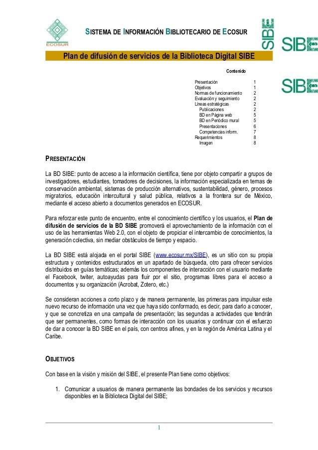 SISTEMA DE INFORMACIÓN BIBLIOTECARIO DE ECOSUR Plan de difusión de servicios de la Biblioteca Digital SIBE Contenido Prese...