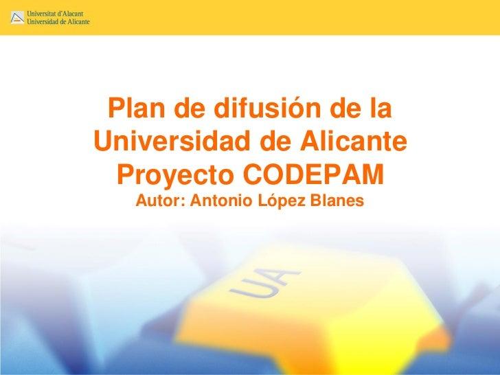 Plan de difusión de laUniversidad de Alicante Proyecto CODEPAM   Autor: Antonio López Blanes