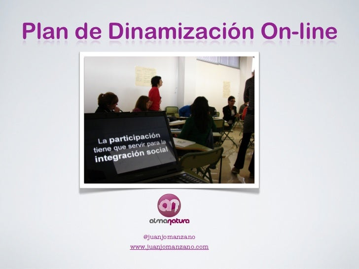 Plan de Dinamización On-line            @juanjomanzano         www.juanjomanzano.com
