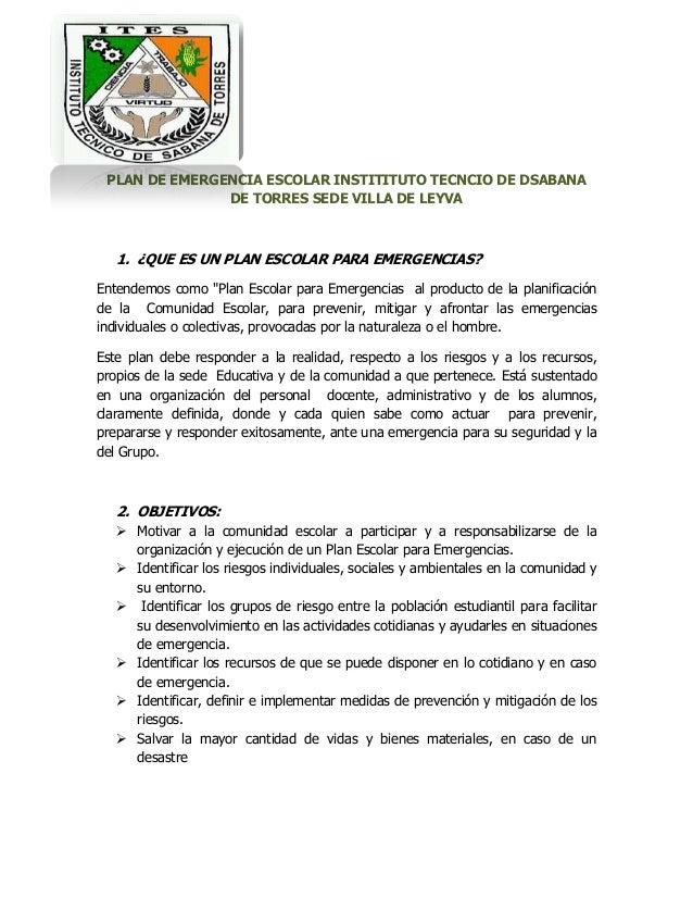 PLAN DE EMERGENCIA ESCOLAR INSTITITUTO TECNCIO DE DSABANA DE TORRES SEDE VILLA DE LEYVA  1. ¿QUE ES UN PLAN ESCOLAR PARA E...