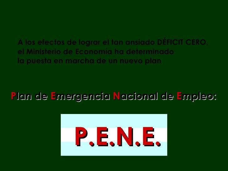 P lan de  E mergencia  N acional de  E mpleo: A los efectos de lograr el tan ansiado DÉFICIT CERO,  el Ministerio de Econo...