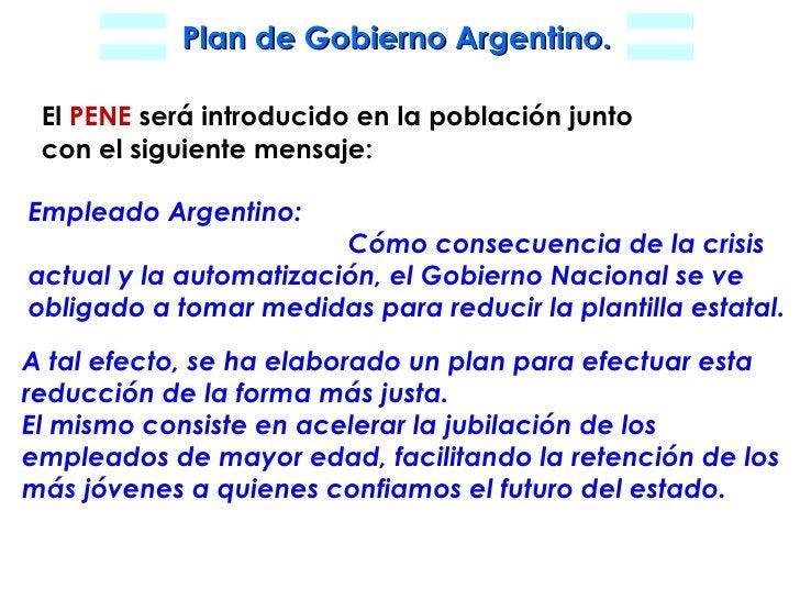 El  PENE  será introducido en la población junto con el siguiente mensaje: Empleado Argentino: Cómo consecuencia de la cri...