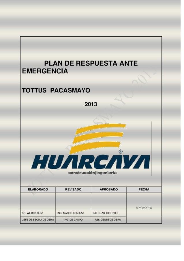 PLAN DE RESPUESTA ANTE EMERGENCIA TOTTUS PACASMAYO 2013 ELABORADO REVISADO APROBADO FECHA 07/05/2013 SR WILBER RUIZ ING. M...