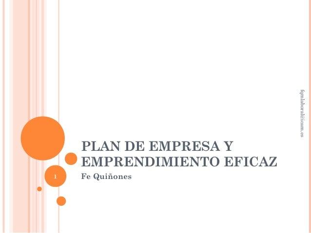 fqmlaboral@icam.es    PLAN DE EMPRESA Y    EMPRENDIMIENTO EFICAZ1   Fe Quiñones