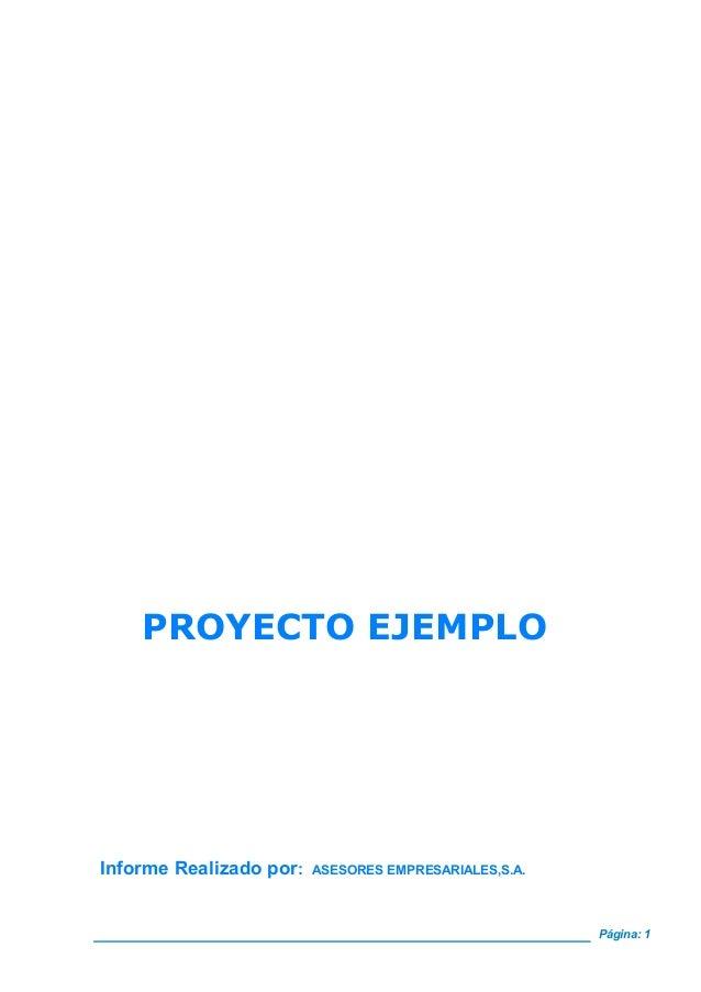 Página: 1 PROYECTO EJEMPLO Informe Realizado por: ASESORES EMPRESARIALES,S.A.