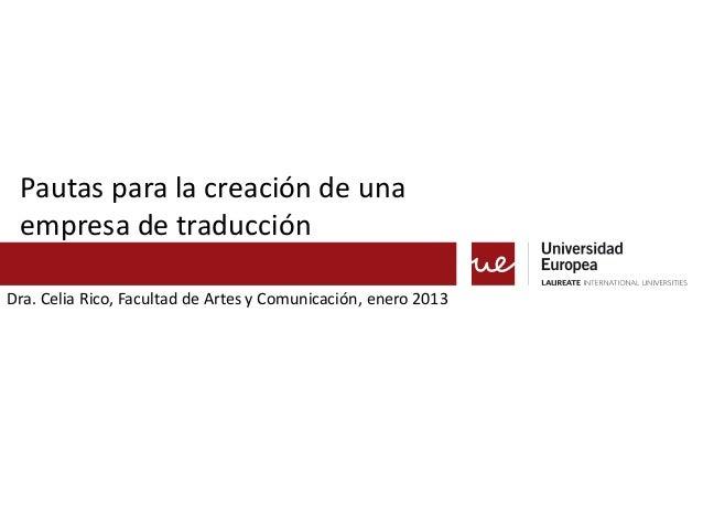 Pautas para la creación de una empresa de traducciónDra. Celia Rico, Facultad de Artes y Comunicación, enero 2013