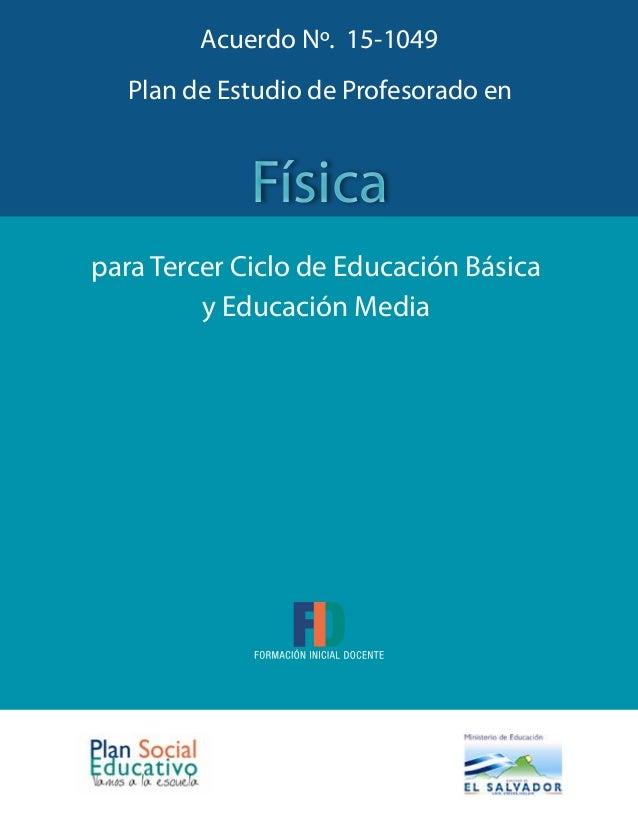 FísicaFísica para Tercer Ciclo de Educación Básica y Educación Media Plan de Estudio de Profesorado en Acuerdo Nº. 15-1049