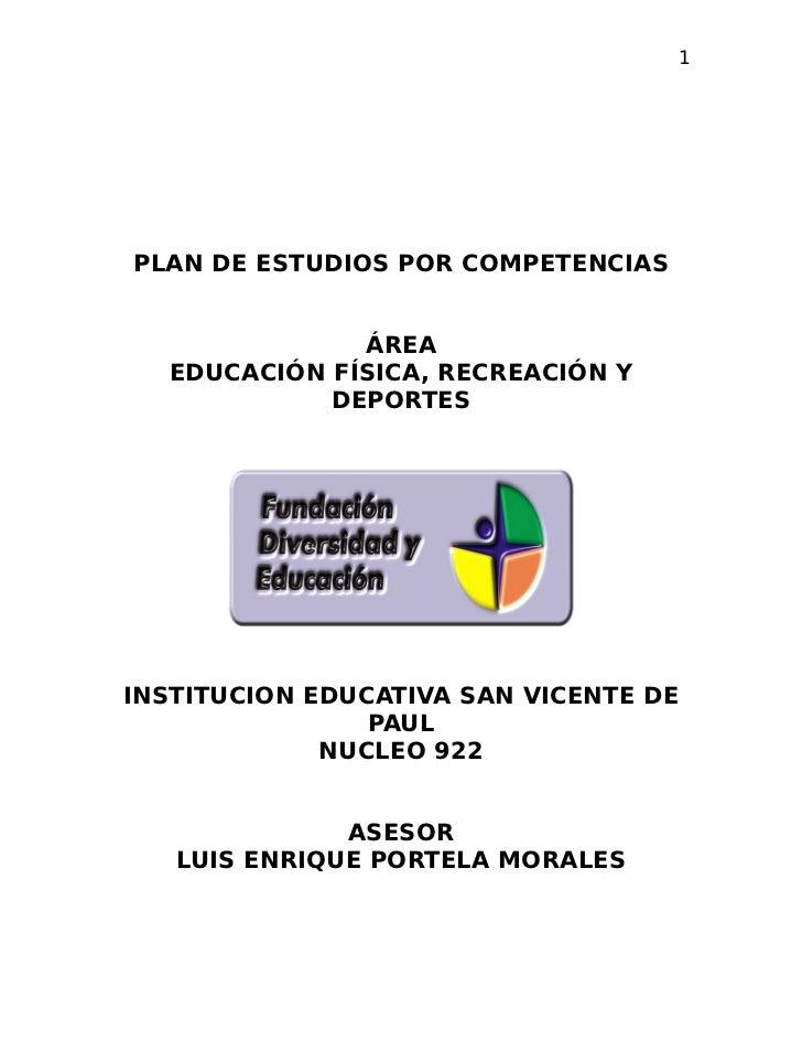 1PLAN DE ESTUDIOS POR COMPETENCIAS              ÁREA  EDUCACIÓN FÍSICA, RECREACIÓN Y            DEPORTESINSTITUCION EDUCAT...