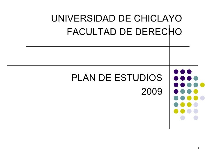 PLAN DE ESTUDIOS 2009 UNIVERSIDAD DE CHICLAYO FACULTAD DE DERECHO