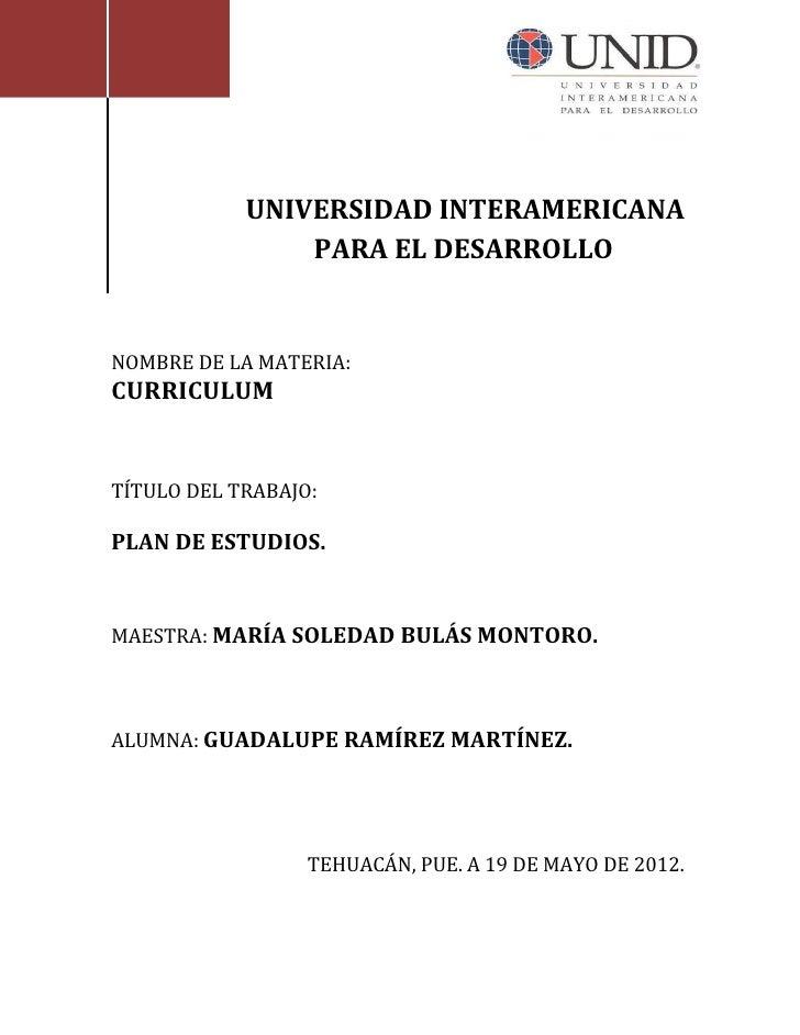 UNIVERSIDAD INTERAMERICANA                PARA EL DESARROLLONOMBRE DE LA MATERIA:CURRICULUMTÍTULO DEL TRABAJO:PLAN DE ESTU...