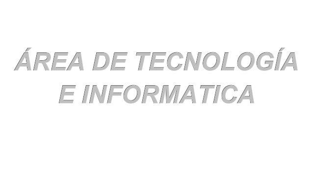 CARACTERIZACIÓN DEL ÁREA:ÁREA DE FORMACIÓN: TECNOLOGIA E INFORMATICANIVEL: BÁSICA PRIMARIA, SECUNDARIA Y MEDIA TECNICAGRAD...