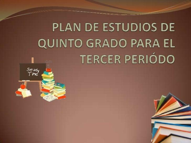 PLAN DE ESTUDIOS DE QUINTOGRADO PARA EL TERCER PERIÓDO<br />