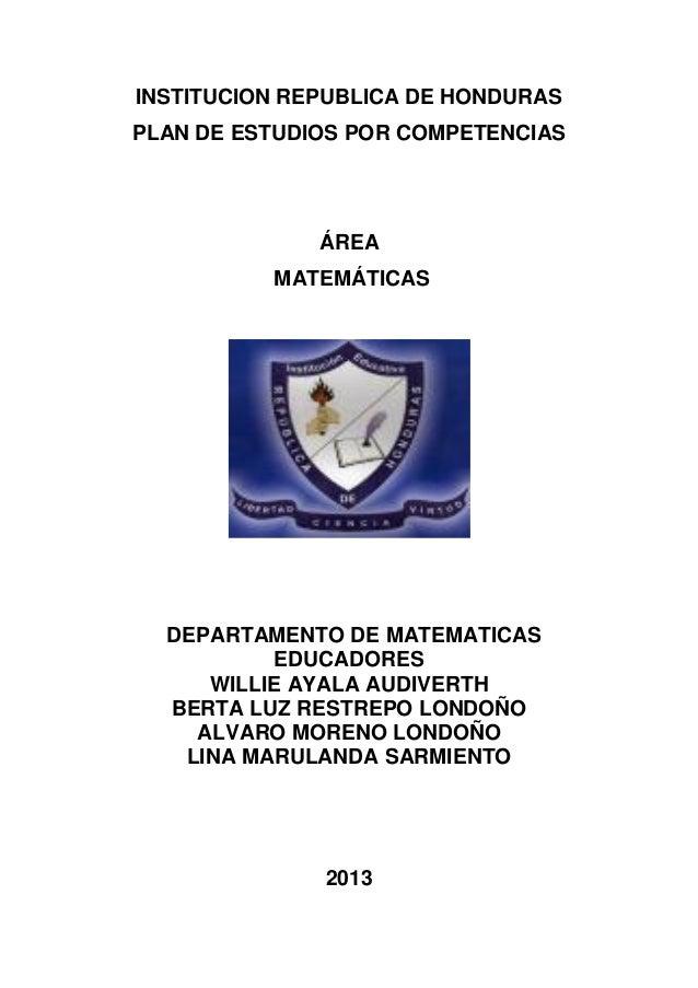 INSTITUCION REPUBLICA DE HONDURAS PLAN DE ESTUDIOS POR COMPETENCIAS ÁREA MATEMÁTICAS DEPARTAMENTO DE MATEMATICAS EDUCADORE...