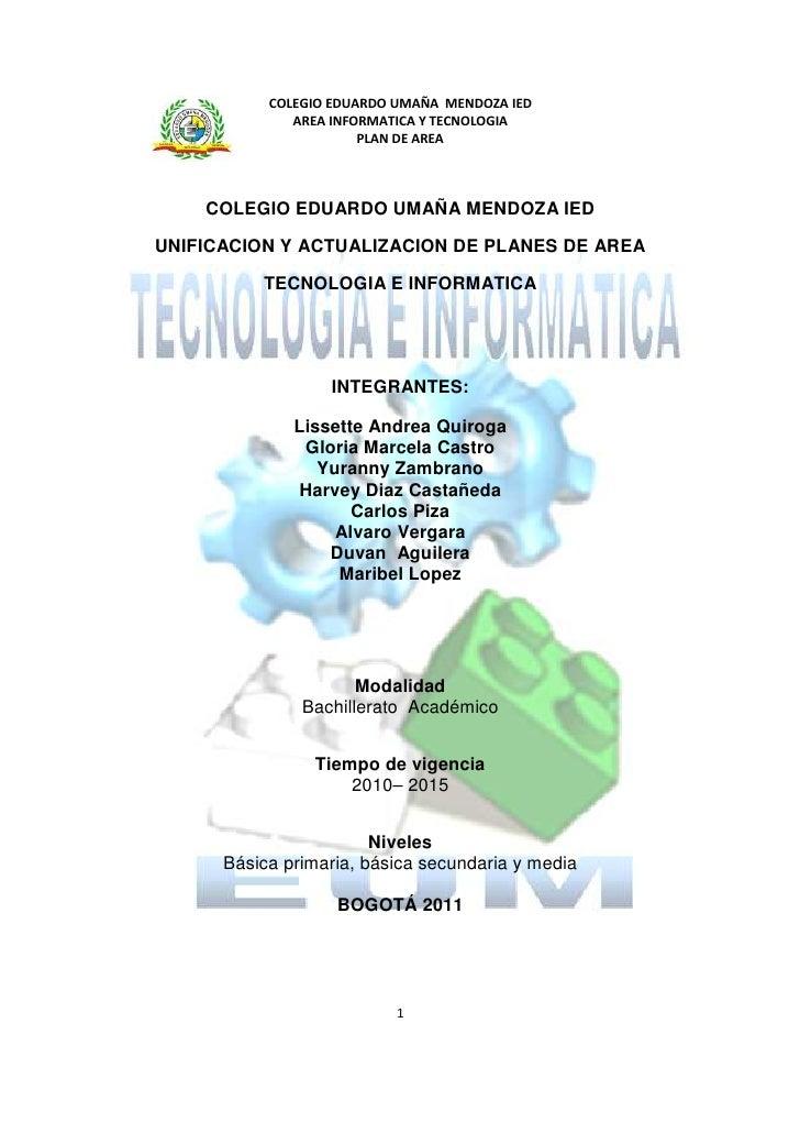 COLEGIO EDUARDO UMAÑA MENDOZA IED              AREA INFORMATICA Y TECNOLOGIA                       PLAN DE AREA    COLEGIO...